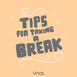 Tips for Taking a Break #1